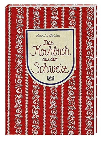 Das Kochbuch aus der Schweiz (Landschaftsküche)