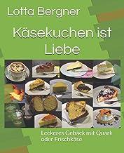 Käsekuchen ist Liebe: Leckeres Gebäck mit Quark oder Frischkäse (German Edition)