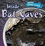 Inside Bat Caves (Inside Animal Homes)