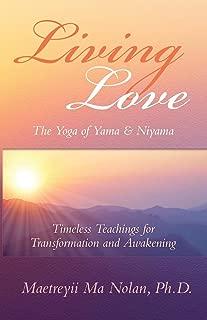 Living Love, The Yoga of Yama & Niyama: Timeless Teachings for Transformation and Awakening