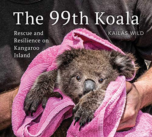 The 99th Koala: Rescue and resilience on Kangaroo Island (English Edition)