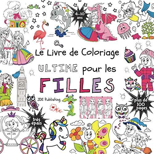 Le livre de Coloriage Ultime pour les Filles: Pour les enfants de 4 à 10 ans (Français) Broché - plus de 100 pages avec des dessins individuels et amusants