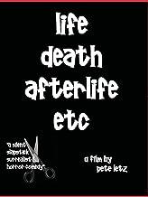 Life Death Afterlife Etc.