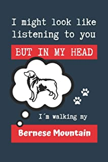 I MIGHT LOOK LIKE LISTENING TO YOU BUT IN MY HEAD I´M WALKING MY BERNESE MOUNTAIN: BLANK LINED DOG JOURNAL | Keep Track of...