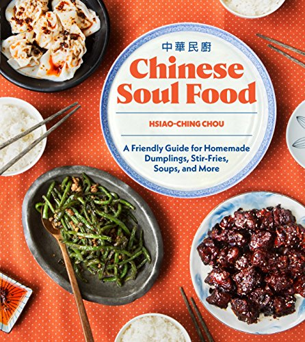 Chinese Soul Food: A Friendly Guide for Homemade Dumplings, Stir-Fries, Soups, and More