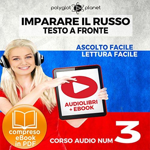 Couverture de Imparare il Russo - Lettura Facile - Ascolto Facile - Testo a Fronte: Russo Corso Audio Num. 3 [Learn Russian - Parallel Text: Russian Audio Course Num. 3]
