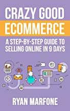 Crazy Good Ecommerce: A Step-By-Step Guide To Selling Online In 9 Days