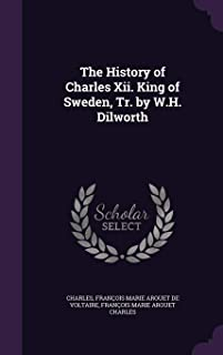 The History of Charles XII. King of Sweden, Tr. by W.H. Dilworth