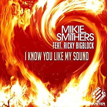 I Know You Like My Sound