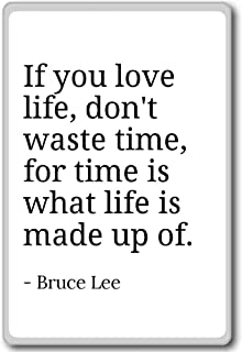 If you love life, don't waste time, for time is w... - Bruce Lee - quotes fridge magnet, White