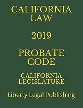 CALIFORNIA LAW 2019 PROBATE CODE: Liberty Legal Publishing