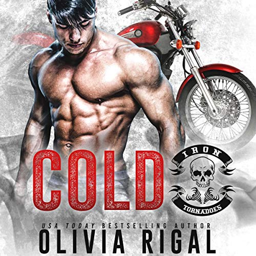 Cold     Iron Tornadoes MC Romance, Books 1-3              By:                                                                                                                                 Olivia Rigal                               Narrated by:                                                                                                                                 Kirsten Leigh,                                                                                        Ryan West                      Length: 8 hrs and 25 mins     4 ratings     Overall 4.0