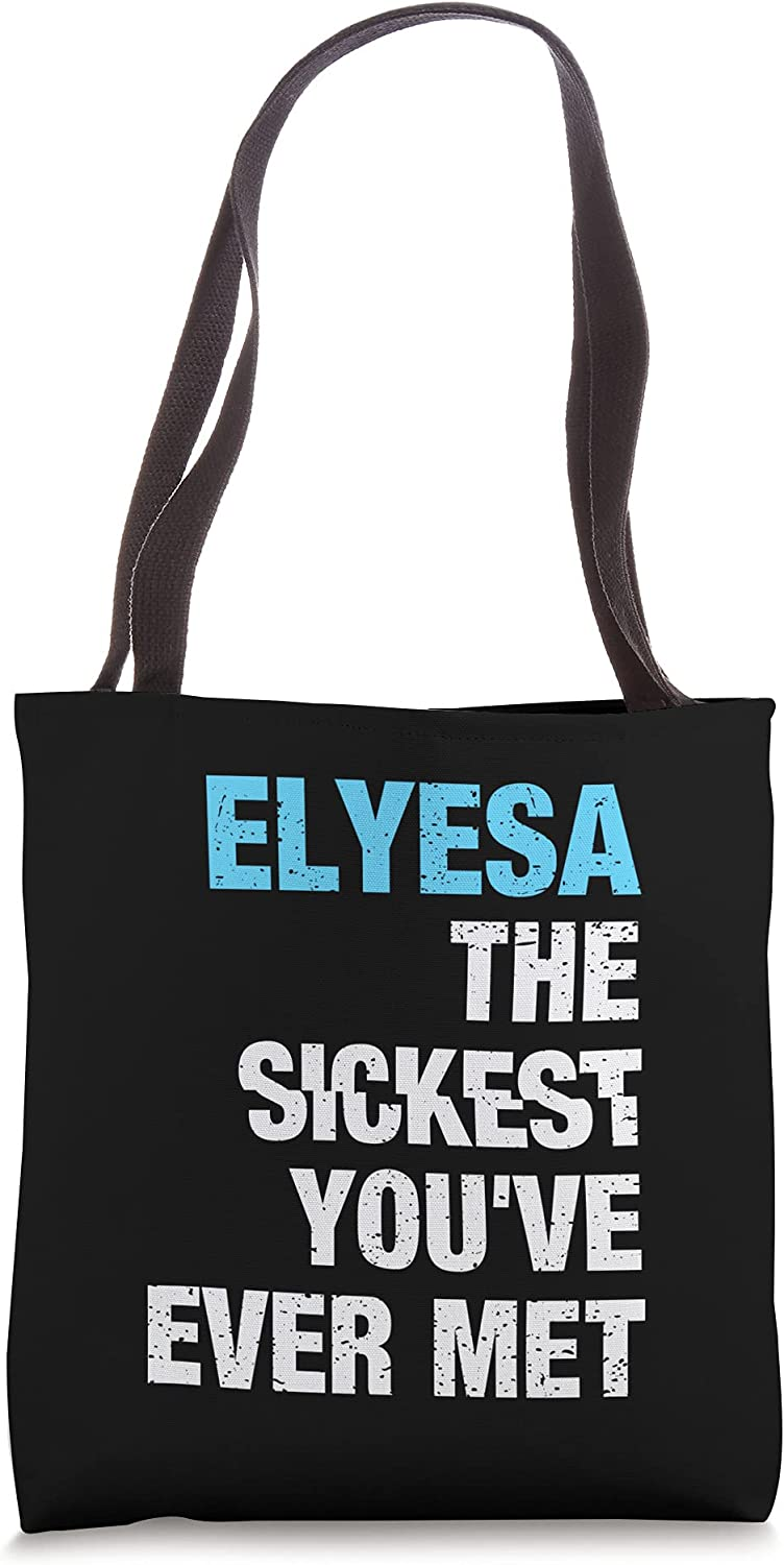 Elyesa The Sickest You've Ever Met Personalized Name Tote Bag