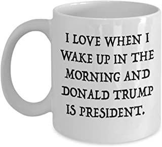 I Love When I Wake Up In The Morning And Donald Trump Is President Coffee Mug - Proud MAGA Republican, Conservative Gift For Him and Her - Funny POTUS Political Novelty Ceramic Cup - By MyCuppaJoy