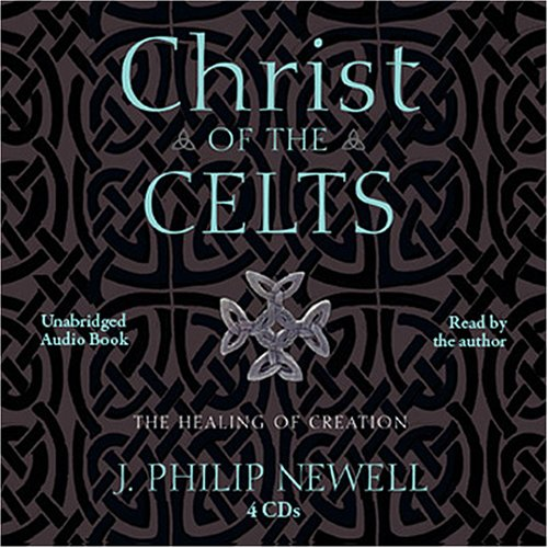 Christ of the Celts: Healing of Creation (Unabridged Audio)