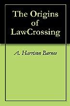 The Origins of LawCrossing