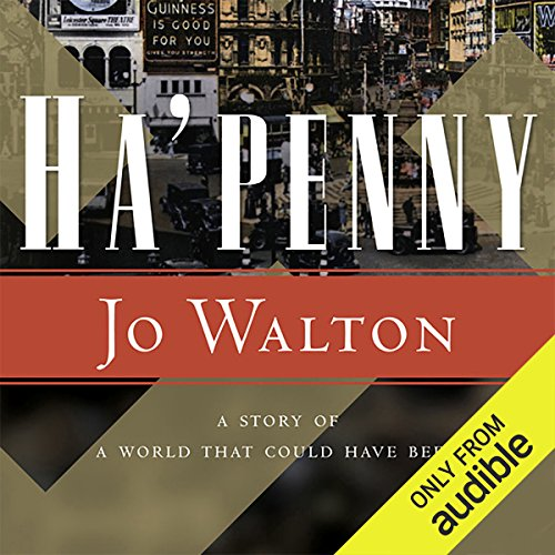 Ha'Penny     Small Change, Book 2              By:                                                                                                                                 Jo Walton                               Narrated by:                                                                                                                                 John Keating,                                                                                        Heather O'Neill                      Length: 9 hrs and 55 mins     218 ratings     Overall 4.2