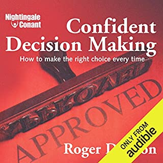 Confident Decision Making     How to Make the Right Choice Every Time              By:                                                                                                                                 Roger Dawson                               Narrated by:                                                                                                                                 Roger Dawson                      Length: 5 hrs and 51 mins     14 ratings     Overall 4.3