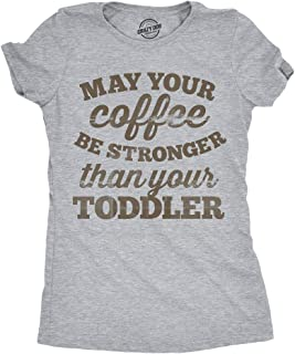 Womens May Your Coffee Be Stronger Than Your Toddler Tshirt Funny Sarcastic Parenting Tee
