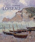 Gustave Loiseau (1865-1935) - Paysages d'Ile-de-France et de Normandie de Christophe Duvivier