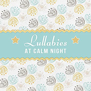 Lullabies at Calm Night – Classical Sounds for Baby, Calmness & Silence, Quiet Toddler, Sweet, Calm Dreams