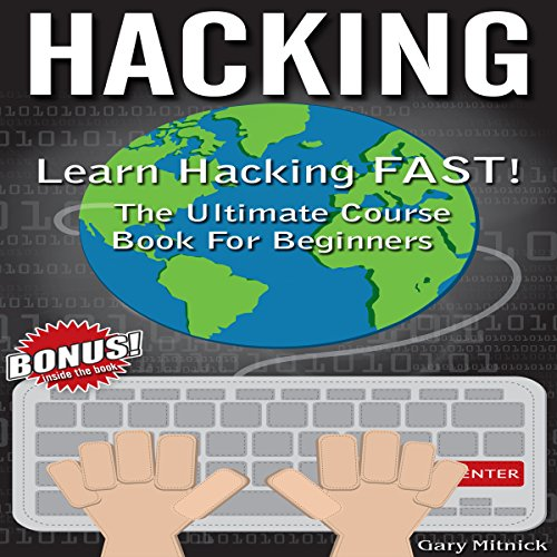 Hacking     Learn Hacking FAST! The Ultimate Course Book for Beginners              By:                                                                                                                                 Gary Mitnick                               Narrated by:                                                                                                                                 Dale M. Wilcox                      Length: 1 hr and 21 mins     15 ratings     Overall 4.3