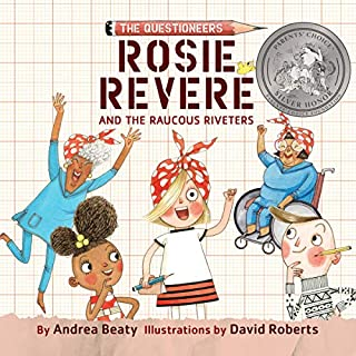 Rosie Revere and the Raucous Riveters     The Questioneers, Book 1              Written by:                                                                                                                                 Andrea Beaty                               Narrated by:                                                                                                                                 Rachel L. Jacobs                      Length: 1 hr and 9 mins     Not rated yet     Overall 0.0