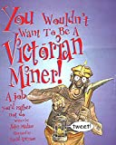 A You Wouldn't Want To Be: A Victorian Miner