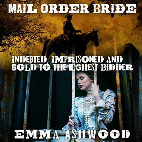 Mail Order Bride: Indebted, Imprisoned and Sold to the Highest Bidder audiobook cover art