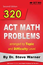 320 ACT Math Problems arranged by Topic and Difficulty Level, 2nd Edition: 160 ACT Questions with Solutions, 160 Additional Questions with Answers