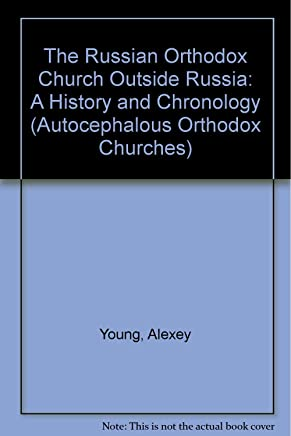 The Russian Orthodox Church Outside Russia: A History and Chronology