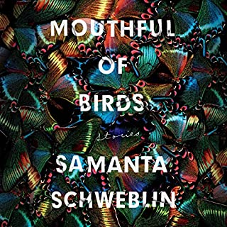 Mouthful of Birds     Stories              Written by:                                                                                                                                 Samanta Schweblin                               Narrated by:                                                                                                                                 full cast                      Length: 5 hrs and 57 mins     Not rated yet     Overall 0.0