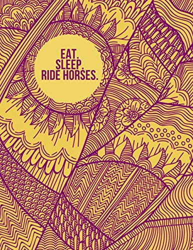 Eat. Sleep. Ride Horses.: Horse Info and Logbook, Equestrian Horse Record Book, Information Notebook, Hoof Care Log, Veterinary Deworming, Riding and ... Stable Maintenance, For Birthdays, 110