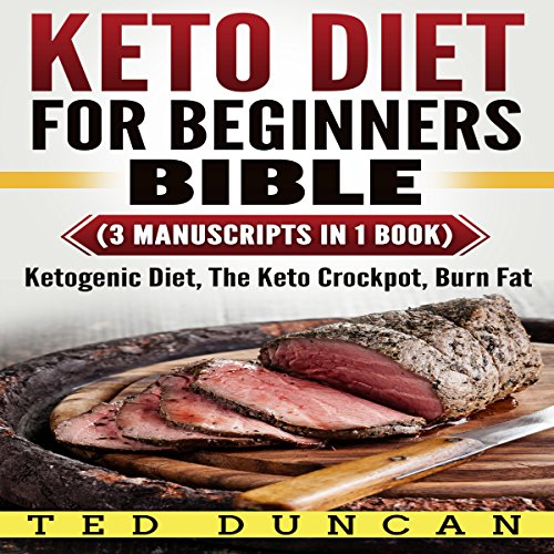 Keto Diet for Beginners Bible: Ketogenic Diet, The Keto Crockpot, Burn Fat  By  cover art