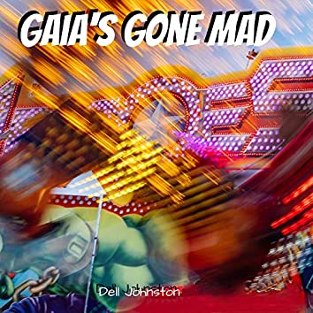 Gaia's Gone Mad