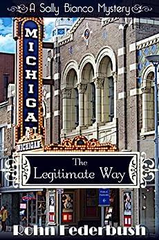The Legitimate Way: Book One (A Sally Bianco Mystery 1) by [Rohn Federbush]