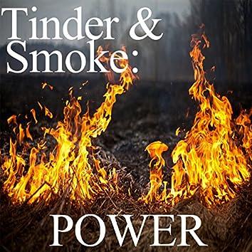 Tinder and Smoke: Power