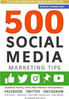 500 Social Media Marketing Tips: Essential Advice, Hints and Strategy for Business: Facebook, Twitter, Instagram, Pinteres...
