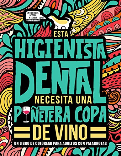 Esta higienista dental necesita una puñetera copa de vino: Un libro de colorear para adultos con palabrotas: Un libro antiestrés para higienistas dentales