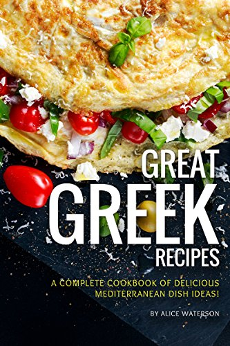 cheap Great Greek Recipes: A complete cookbook of delicious Mediterranean cuisine!
