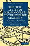 The Fifth Letter of Hernan Cortes to the Emperor Charles V: Containing an Account of his Expedition to Honduras (Cambridge Library Collection - Hakluyt First Series)