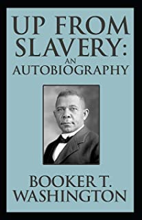 Up from Slavery Book by Booker T. Washington: (Annotated Edition)