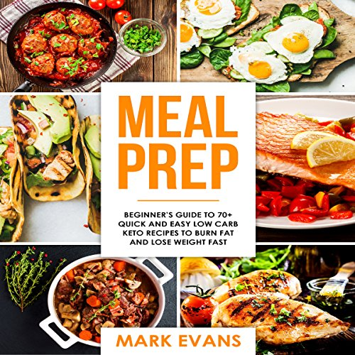 Meal Prep: Beginner's Guide to 70+ Quick and Easy Low-Carb Keto Recipes to Burn Fat and Lose Weight Fast audiobook cover art