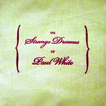 The Strange Dreams Of Paul White