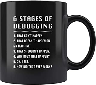 6 Stages Of Debugging 11oz Black Mug