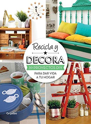Recicla y decora: 30 proyectos DIY para dar vida a tu hogar (Ocio, entretenimiento y viajes)