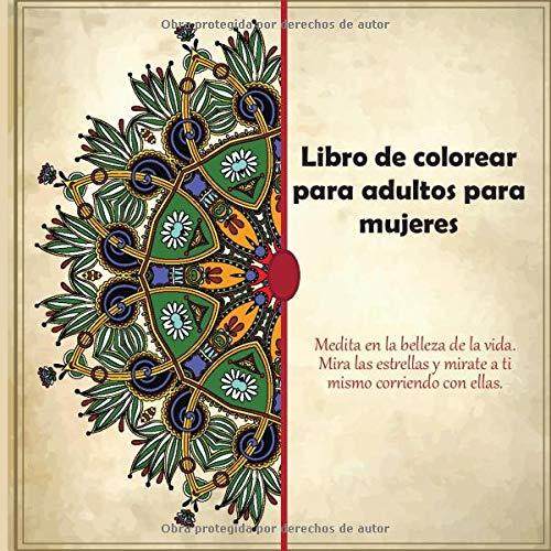 Libro de colorear para adultos para mujeres - Medita en la belleza de la vida....