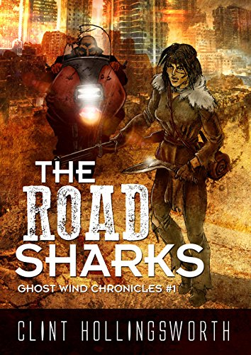 The Road Sharks (The Ghost Wind Chronicles Book 1) by [Clint Hollingsworth]