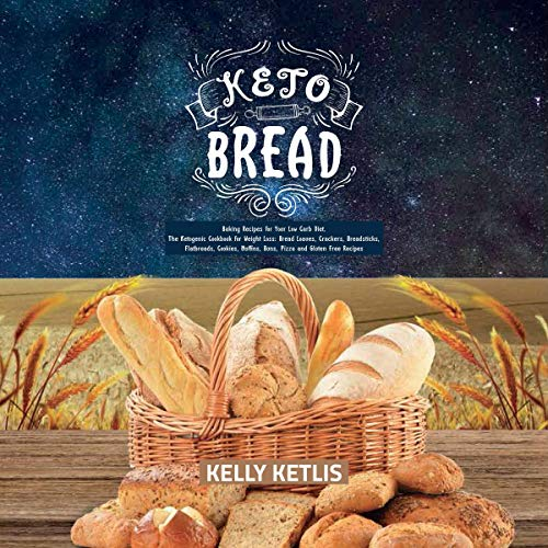 Keto Bread: Baking Recipes for Your Low Carb Diet - The Ketogenic Cookbook for Weight Loss - Bread Loaves, Crackers, Breadsticks, Flatbreads, Cookies...Pizza and Gluten Free Recipes Titelbild