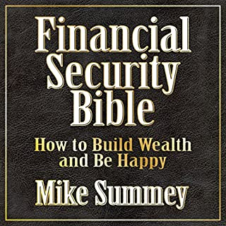 The Financial Security Bible     How to Build Wealth & Be Happy              By:                                                                                                                                 Mike Summey                               Narrated by:                                                                                                                                 Mike Summey                      Length: 12 hrs and 48 mins     25 ratings     Overall 4.6